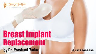Silicone Breast Implant Removal/Replacement in India by Dr. Prashant Yadav at Dezire Clinic