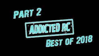 Addicted RC: Best Of 2018 | Part2 | HD+