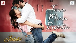 Tera Mera Rishta – Jalebi | Varun Mitra | Rhea Chakraborty | KK | Shreya Ghoshal | Tanishk B