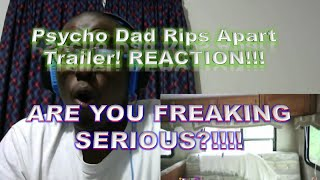 Psycho Dad Rips Apart Trailer! REACTION!!!