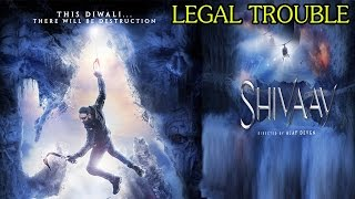 Ajay Devgn's Shivaay In a legal trouble