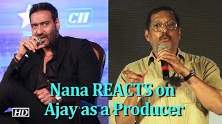 Nana Patekar REACTS on Ajay Devgn as a Producer