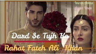 Dard Se Tujh Ko Mere Hai Bekarari | Rahat fateh ali Khan New Soulful Song| Ayeza Khan | Imran abbas