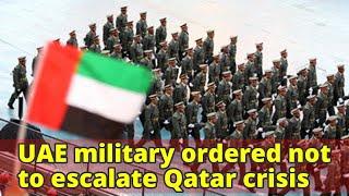 UAE military ordered not to escalate Qatar crisis