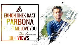 Ekhon  Onek Raat X Parbona | Ft. Let me love you ( Pauls Amit cover )