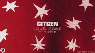 Citizen - As You Please (Full Album Stream)