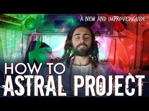 Astral Projection! (and How to Do it) | A New & Improved Guide