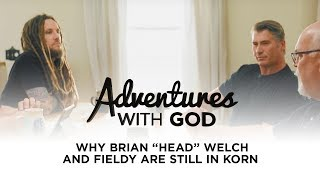 "Why Brian ""Head"" Welch and Fieldy Are Still In Korn - Adventures With God"