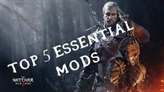 The Witcher 3 - Top 5 ESSENTIAL Mods (2017)