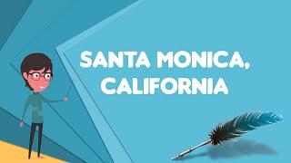 What is Santa Monica, California?, Explain Santa Monica, California, Define Santa Monica, California