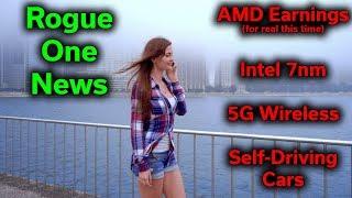 AMD Earnings — Intel 7nm — 5G Wireless — Self-Driving Cars — Rogue One News
