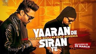 Yaaran De Siran Te || Nishawn Bhullar feat. Bohemia || Panj-aab Records || Latest Punjabi Song 2016