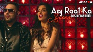 Aaj Raat Ka Scene | Jazbaa | Badshah & Shraddha Pandit | DJ Shadow Dubai Remix | Full Video HD