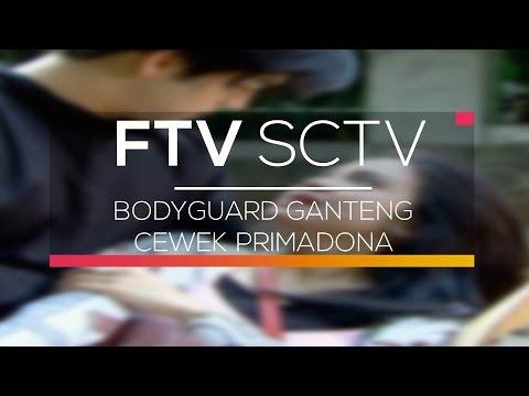 FTV SCTV - Bodyguard Ganteng Cewek Primadona