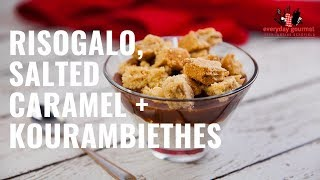 Risogalo Salted Caramel and Kourambiethes | Everyday Gourmet S8 E56