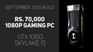Rs 70,000 GTX 1060 Value Gaming PC - September 2016 Build