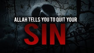 ALLAH PERSONALLY TELLS YOU TO QUIT YOUR SIN