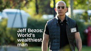 Jeff Bezos: World's wealthiest man