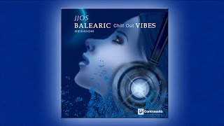 BALEARIC CHILL OUT VIBES SESSION Jjos (Balearic Cafe Chillout Island Lounge) Chillout del mar