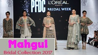PFDC L'Oreal Paris Bridal Week | Mahgul Bridal Collection | 2017