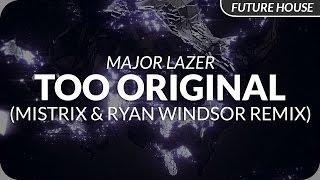 Major Lazer - Too Original (Mistrix & Ryan Windsor Remix)