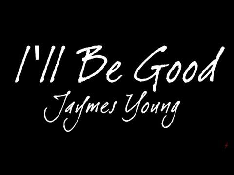 Jaymes Young I ll Be Good Lyrics