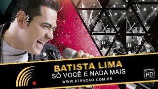 Batista Lima - Só Você e Nada Mais - Ao Vivo - Show Completo - HD - Oficial