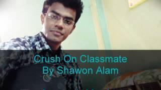 Crush on Classmate By Shawon Alam (Original is Piran Khan)