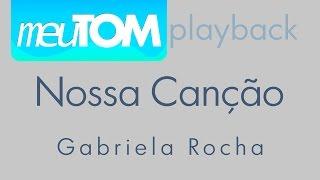 Gabriela Rocha | Nossa Canção TOM PARA HOMENS Playback