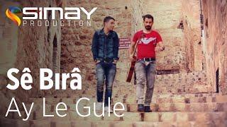 Sê Bırâ - Ay Le Gule