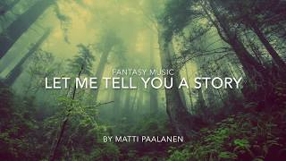 Fantasy Music - Let Me Tell You A Story - Matti Paalanen