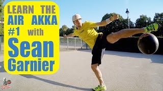 #1 AIR AKKA TUTORIAL!! Be a Champion with Séan Garnier @seanfreestyle