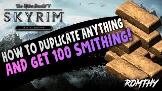 SKYRIM SE | HOW TO DUPLICATE ANYTHING & GET TO LEVEL 100 IN SMITHING (WORKING 2016-2017)