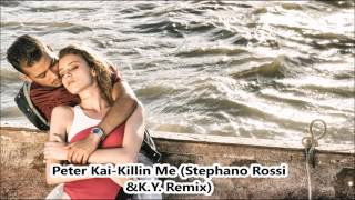 Peter Kai - Killin Me (Stephano Rossi &K.Y. Remix)