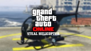 Steal A Helicopter - GTA Online