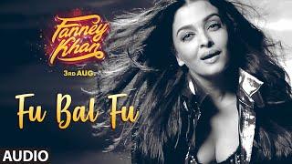 Fu Bai Fu Full Audio Song | FANNEY KHAN | Anil Kapoor | Aishwarya Rai Bachchan | Rajkummar Rao