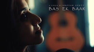 Bas ek baar (Soham Naik) | Female cover by Swoyanshree