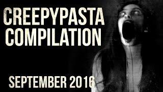 CREEPYPASTA COMPILATION- SEPTEMBER 2016