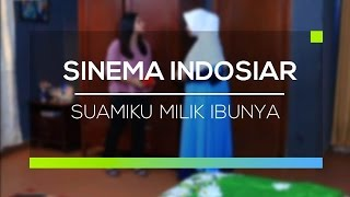 Sinema Indosiar  - Suamiku Milik Ibunya