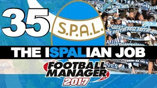 THE ISPALIAN JOB | PART 35 | SURVIVAL OR BUST | FOOTBALL MANAGER 2017