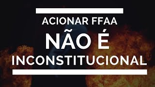 ACIONAR FORÇAS ARMADAS É CONSTITUCIONAL E NÃO É INTERVENÇÃO