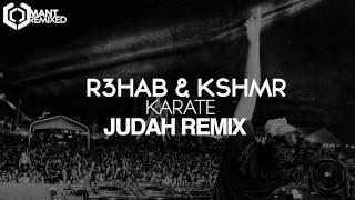 R3hab & KSHMR - Karate (Judah Remix)