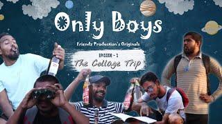 Only Boys | Friendz Production |Web Series |S01E01 - The Collage Trip