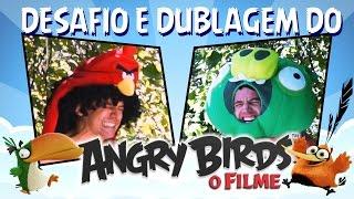 Desafio e Dublagem do Angry Birds - o Filme!
