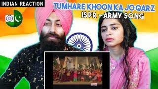 Indian Reaction Tumhare Khoon ka Jo Qarz Hai | ISPR Song