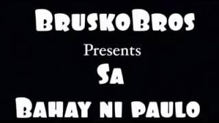 Brusko Bros Presents Sa Bahay Ni Master Paulo