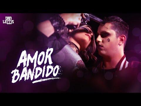 Amor Bandido - Dan Lellis (Oficial Vídeo Clipe)