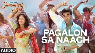 Pagalon Sa Naach Full Song (Audio) | JUNOONIYAT | Pulkit Samrat, Yami Gautam | T-SERIES