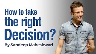 How to take the Right Decision? By Sandeep Maheshwari I Hindi