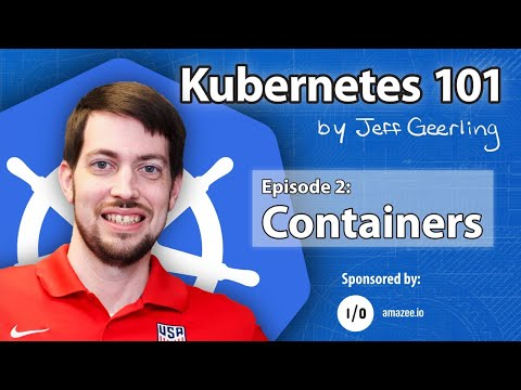 Kubernetes 101 Episode 2 Containers